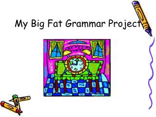 My Big Fat Grammar Project