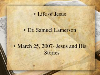 Life of Jesus  Dr. Samuel Lamerson  March 25, 2007- Jesus and His Stories