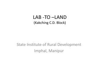 LAB -TO  LAND Kakching C.D. Block
