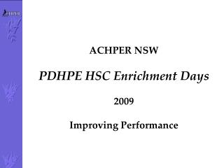 ACHPER NSW  PDHPE HSC Enrichment Days  2009  Improving Performance