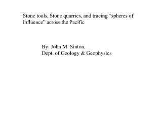 Stone tools, Stone quarries, and tracing  spheres of influence  across the Pacific