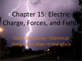 Chapter 15: Electric Charge, Forces, and Fields