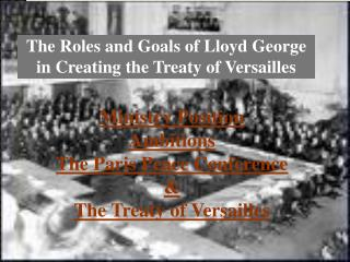The Roles and Goals of Lloyd George in Creating the Treaty of Versailles