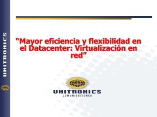 Mayor eficiencia y flexibilidad en el Datacenter: Virtualizaci n en red