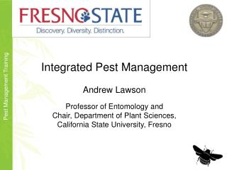 Integrated Pest Management  Andrew Lawson  Professor of Entomology and  Chair, Department of Plant Sciences, California