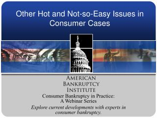 Other Hot and Not-so-Easy Issues in Consumer Cases