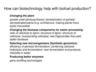 How can biotechnology help with biofuel production