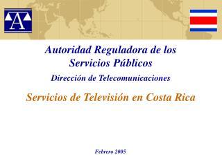 Autoridad Reguladora de los Servicios P blicos  Direcci n de Telecomunicaciones  Servicios de Televisi n en Costa Rica