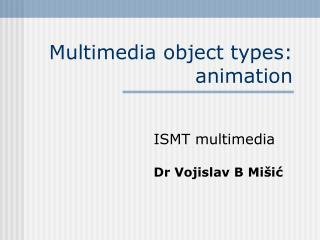 Multimedia object types: animation