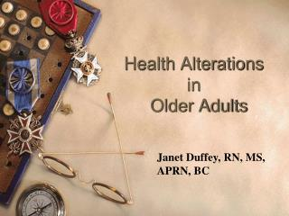 Health Alterations  in   Older Adults