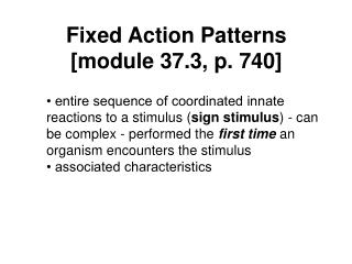 Fixed Action Patterns [module 37.3, p. 740]