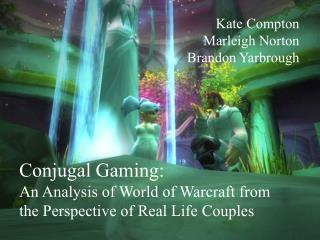 Conjugal Gaming:  An Analysis of World of Warcraft from the Perspective of Real Life Couples