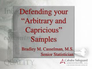 Defending your  Arbitrary and Capricious  Samples Bradley M. Casselman, M.S. Senior Statistician