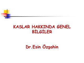 KASLAR HAKKINDA GENEL BILGILER  Dr.Esin  zsahin