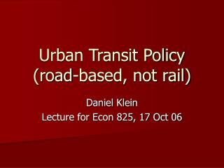 Urban Transit Policy road-based, not rail