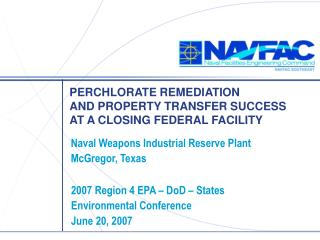 PERCHLORATE REMEDIATION  AND PROPERTY TRANSFER SUCCESS  AT A CLOSING FEDERAL FACILITY