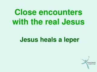 Close encounters with the real Jesus