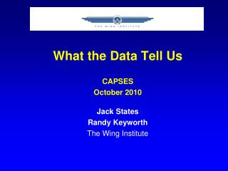 What the Data Tell Us  CAPSES  October 2010  Jack States Randy Keyworth The Wing Institute