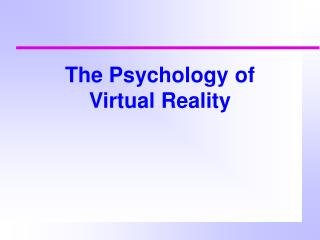 The Psychology of  Virtual Reality
