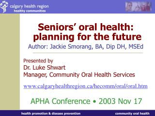 Seniors  oral health:  planning for the future  Author: Jackie Smorang, BA, Dip DH, MSEd