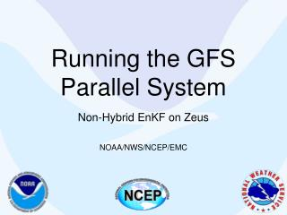 Running the GFS Parallel System     Non-Hybrid EnKF on Zeus