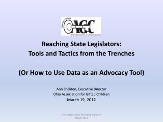 Reaching State Legislators:  Tools and Tactics from the Trenches  Or How to Use Data as an Advocacy Tool   Ann Sheldon,