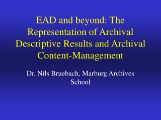 EAD and beyond: The Representation of Archival Descriptive Results and Archival Content-Management