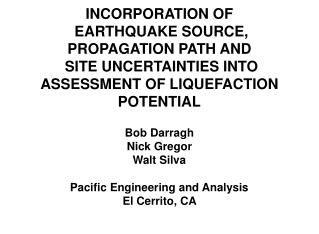 INCORPORATION OF  EARTHQUAKE SOURCE, PROPAGATION PATH AND  SITE UNCERTAINTIES INTO ASSESSMENT OF LIQUEFACTION POTENTIAL