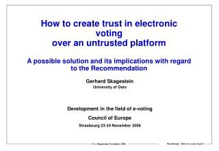 How to create trust in electronic voting over an untrusted platform  A possible solution and its implications with regar