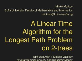 A Linear Time Algorithm for the Longest Path Problem on 2-trees  joint work with Tzvetalin Vassilev