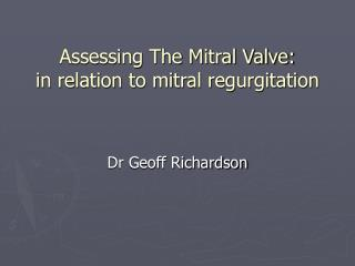 Assessing The Mitral Valve: in relation to mitral regurgitation