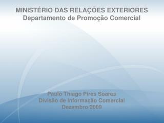 MINIST RIO DAS RELA  ES EXTERIORES Departamento de Promo  o Comercial                   Paulo Thiago Pires Soares Divis