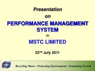 Presentation  on PERFORMANCE MANAGEMENT SYSTEM in MSTC LIMITED  22nd July 2011