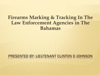 Presented By: Lieutenant Clinton D Johnson