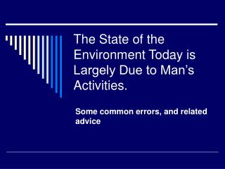 The State of the Environment Today is Largely Due to Man s Activities.