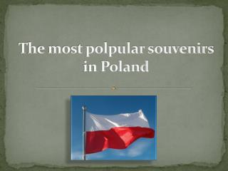 The most polpular souvenirs in Poland