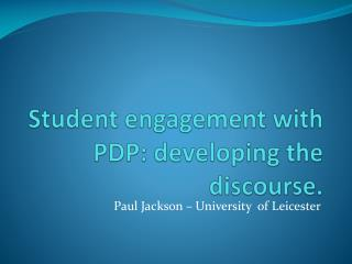 Student engagement with PDP: developing the discourse.
