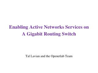 Enabling Active Networks Services on A Gigabit Routing Switch