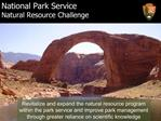Revitalize and expand the natural resource program within the park service and improve park management through greater r