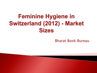Feminine Hygiene in Switzerland (2012) - Market Sizes