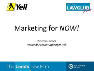Marketing for NOW  Warren Coates National Account Manager, Yell