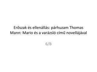 Eroszak  s ellen ll s: p rhuzam Thomas Mann: Mario  s a var zsl  c mu novell j val