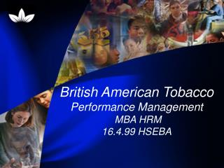 British American Tobacco Performance Management  MBA HRM  16.4.99 HSEBA