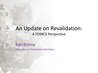 An Update on Revalidation: A FDSRCS Perspective