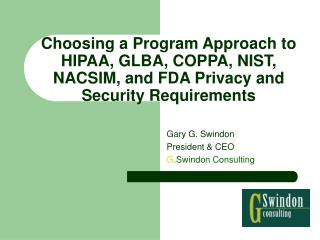 Choosing a Program Approach to HIPAA, GLBA, COPPA, NIST, NACSIM, and FDA Privacy and Security Requirements