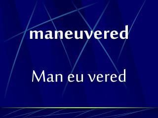 Maneuvered