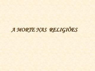 A MORTE NAS  RELIGI ES
