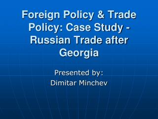 Foreign Policy  Trade Policy: Case Study - Russian Trade after Georgia