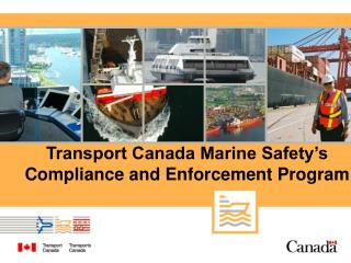 Transport Canada Marine Safety s Compliance and Enforcement Program