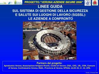 Partners del progetto: Apindustria Verona, Associazione Artigiani Riuniti, CCIAA di Verona, CGIL, CISL, UIL, CNA, Comune